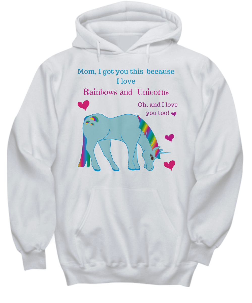 Mom I got this because I love Rainbows and Unicorns Oh, and I love you too!