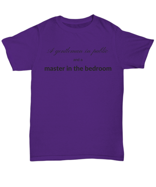 A gentleman in public and a master in the bedroom t-shirt gift idea