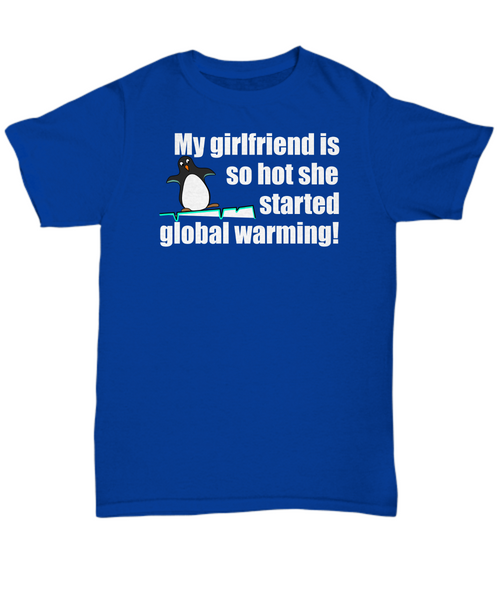My girlfriend is so hot she started global warming
