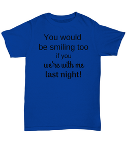 You would be smiling too if you we're with me last night! gift idea