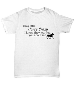 I'm a little Horse Crazy I know they warned you about me T-Shirt gift idea