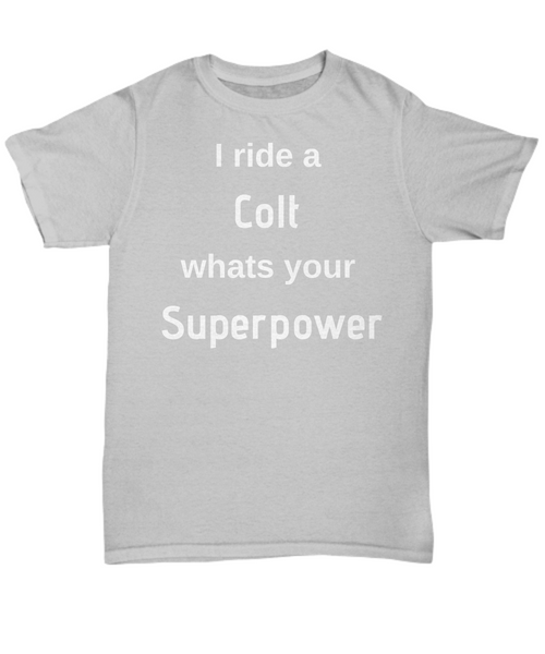Funny horse T-shirt - I ride a Colt whats your Superpower gift idea