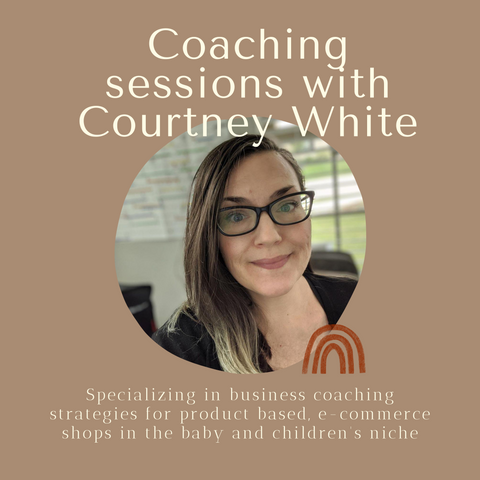 Coaching sessions with Courtney White Specializing in business coaching strategies for product based, e-commerce shops in the baby and children's niche
