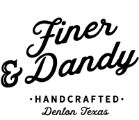 Finer and Dandy handcrafted in Denton Texas