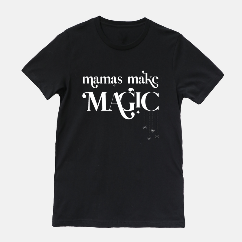 Black tee shirt printed with the words mamas make magic