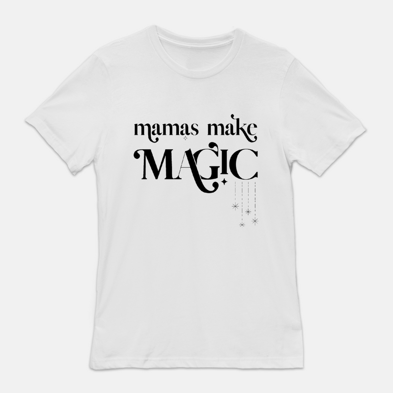 white tee shirt printed with the words mamas make magic