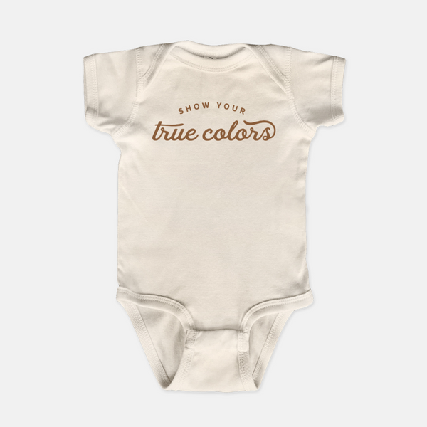 Natural colored baby onesie printed with the words show your true colors