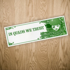 """In Quads We Trust"" Bumper Sticker"