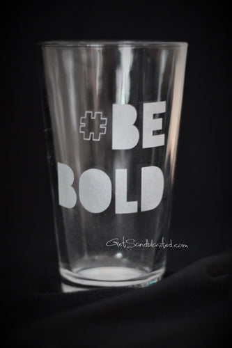 #BE BOLD pint glass