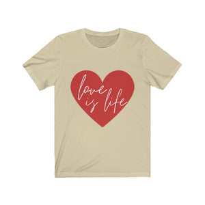 Love is Life Unisex Jersey Short Sleeve Tee
