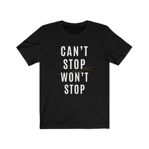 Can't Stop Won't Stop Unisex Jersey Short Sleeve Tee