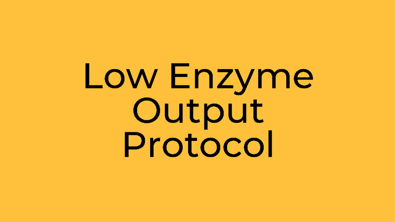Low Enzyme Output Protocol