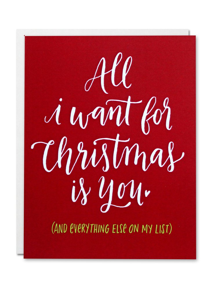 """All I want for Christmas is you (and everything else on my list)"" Card"