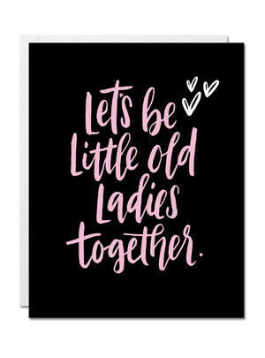 Justine Ma Designs Card that reads Lets Be Old Ladies Together