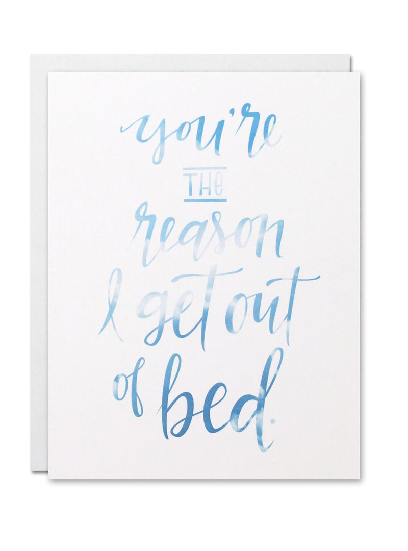 """You're The Reason I Get Out Of Bed"" Card"