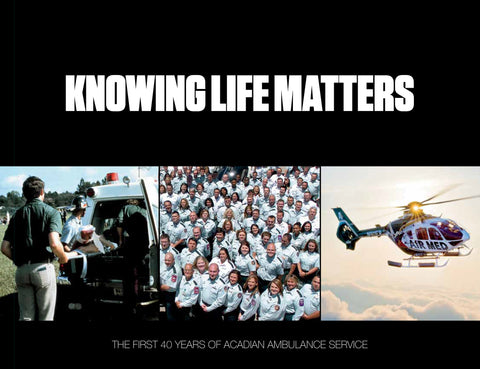 Knowing Life Matters: The First 40 Years of Acadian Ambulance Service Cover