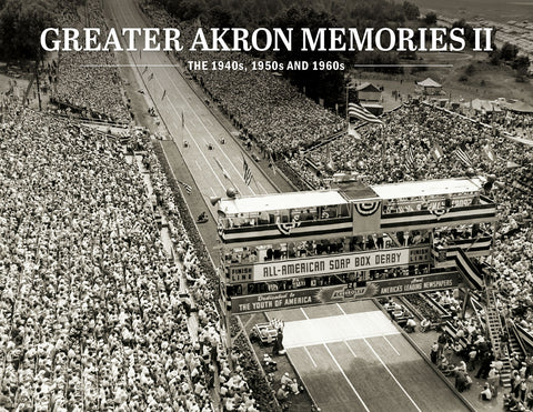 Greater Akron Memories II: A Pictorial History of the 1940s, 1950s and 1960s Cover