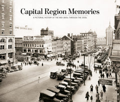 Capital Region Memories: A Pictorial History of the mid-1800s through the 1930s Cover