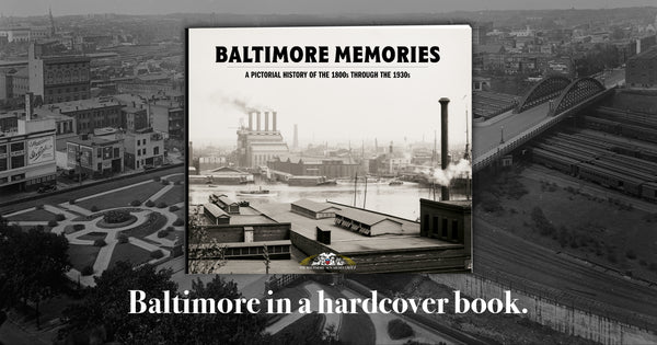 Baltimore Memories: A Pictorial History of the 1800s Through the 1930s