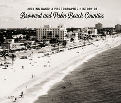 Looking Back: A Photographic History of Broward and Palm Beach Counties Cover