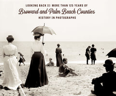 Looking Back II: More than 125 Years of Broward and Palm Beach Counties History in Photographs Cover