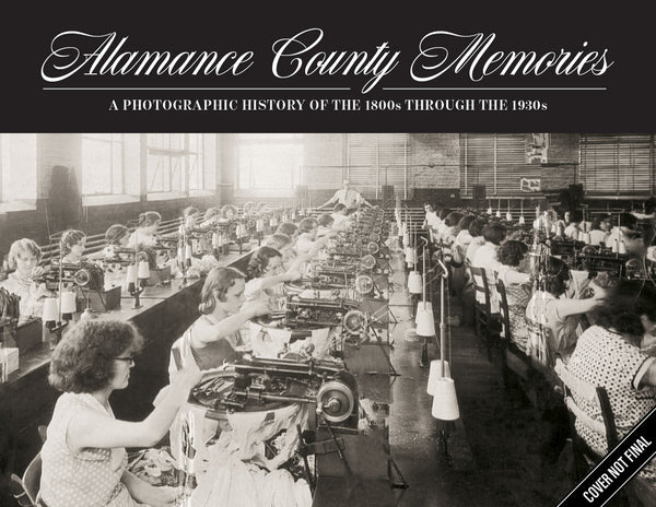 Alamance County Memories: A Photographic History of the 1800s through the 1930s Cover