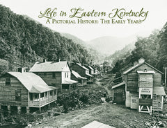 Life in Eastern Kentucky: A Pictorial History | The Early Years Cover