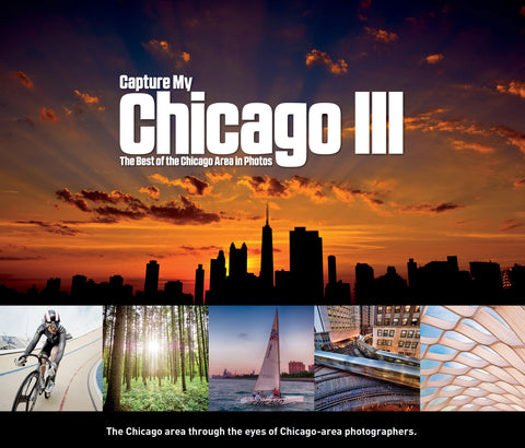 Capture My Chicago III: The Best of the Chicago Area in Photos Cover
