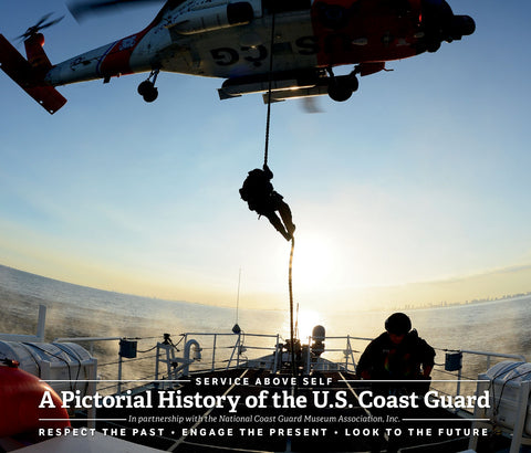 Service Above Self: A Pictorial History of The U.S. Coast Guard: Respect the Past • Engage the Present • Look to the Future Cover