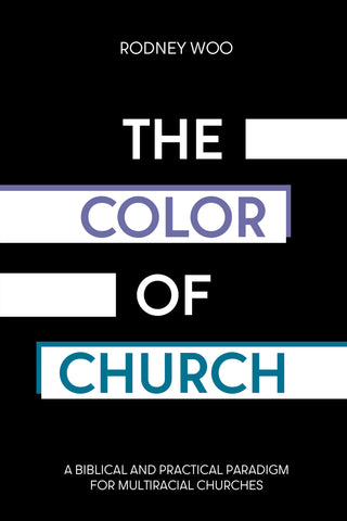 The Color of Church: A Biblical and Practical Paradigm for Multiracial Churches Cover