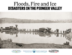 Floods, Fire and Ice: Disasters in the Pioneer Valley Cover