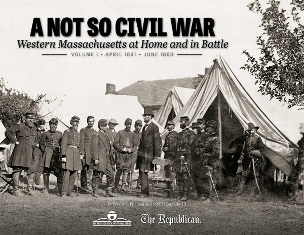 A Not So Civil War: Western Massachusetts at Home and in Battle: Volume I • April 1861 – June 1863 Cover