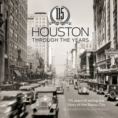 Houston Through The Years: 115 Years of Telling the Story of the Bayou City Cover