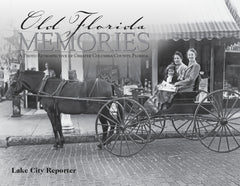 Old Florida Memories: A Photo Retrospective of Greater Columbia County, Florida Cover