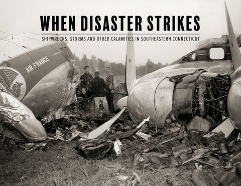 When Disaster Strikes: Shipwrecks, Storms and Other Calamities in Southeastern Connecticut Cover