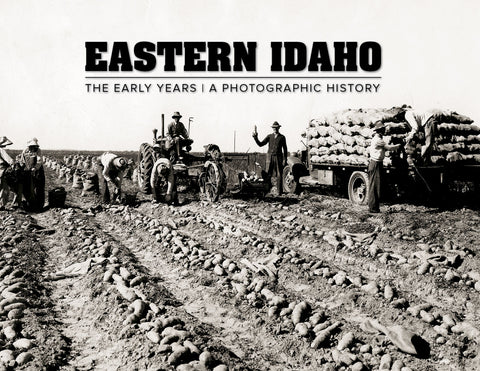 Eastern Idaho: The Early Years | A Photographic History Cover