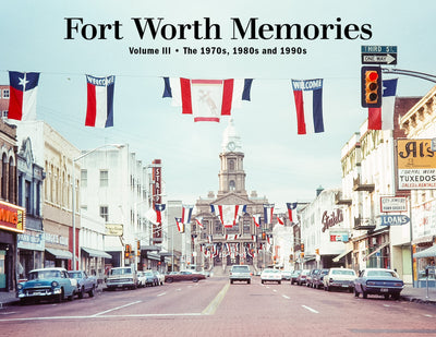 Fort Worth Memories III: The 1970s, 1980s and 1990s