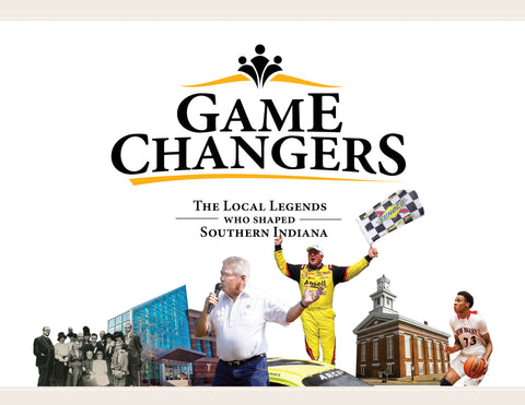 Game Changers: The Local Legends Who Shaped Southern Indiana Cover