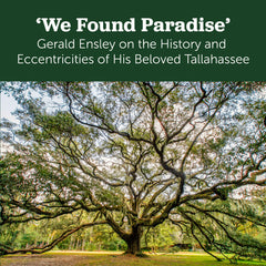 'We Found Paradise': Gerald Ensley on the History and Eccentricities of His Beloved Tallahassee Cover
