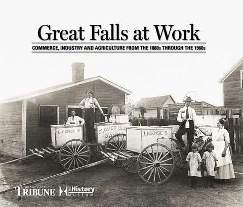 Great Falls at Work: Commerce, Industry and Agriculture from the 1880s through the 1960s Cover