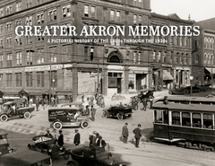 Greater Akron Memories: A Pictorial History of the 1800s through the 1930s Cover