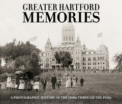 Greater Hartford Memories: A Photographic History of the 1800s through the 1930s Cover