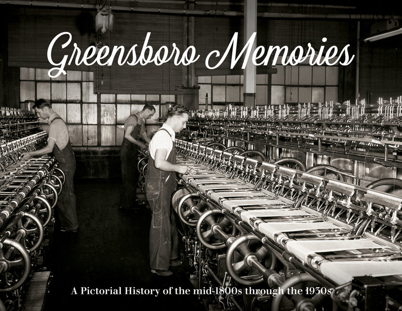 Greensboro Memories: A Pictorial History of the mid-1800s through the 1930s