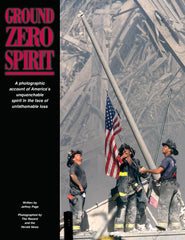Ground Zero Spirit: A Photographic Account of America's Unquenchable Spirit in the Face of Unfathomable Loss Cover
