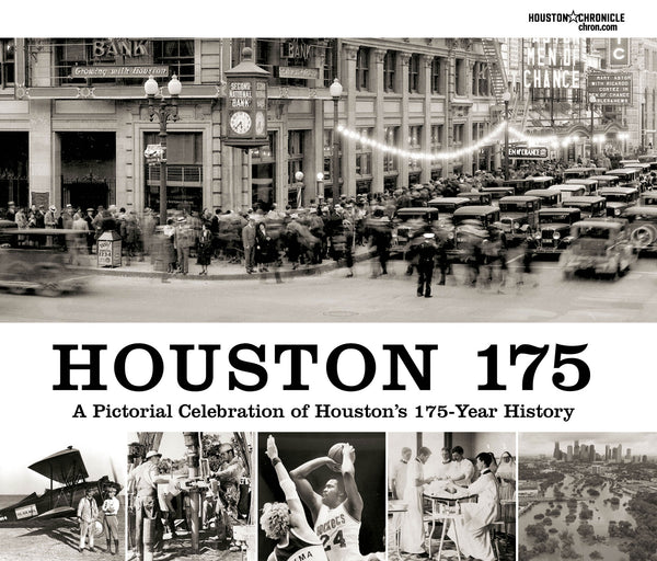 Houston 175: A Pictorial Celebration Of Houston's 175-Year