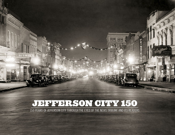 Jefferson City 150: 150 Years of Jefferson City Through the Eyes of the News Tribune and its Readers Cover