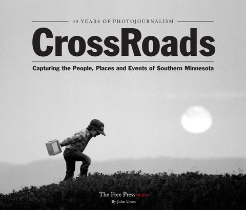 CrossRoads: 40 Years of Photojournalism ~ Capturing the People, Places and Events of Southern Minnesota Cover