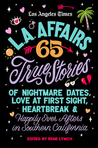 L.A. Affairs: 65 True Stories of Nightmare Dates, Love at First Sight, Heartbreak & Happily Ever Afters in Southern California Cover