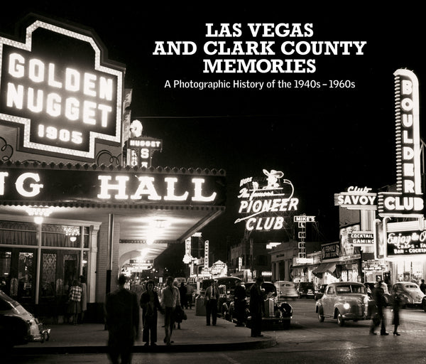 Las Vegas and Clark County Memories: A Photographic History of the 1940s – 1960s Cover
