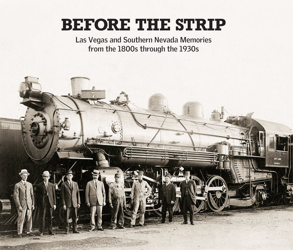 Before the Strip: Las Vegas and Southern Nevada Memories from the 1800s through the 1930s Cover